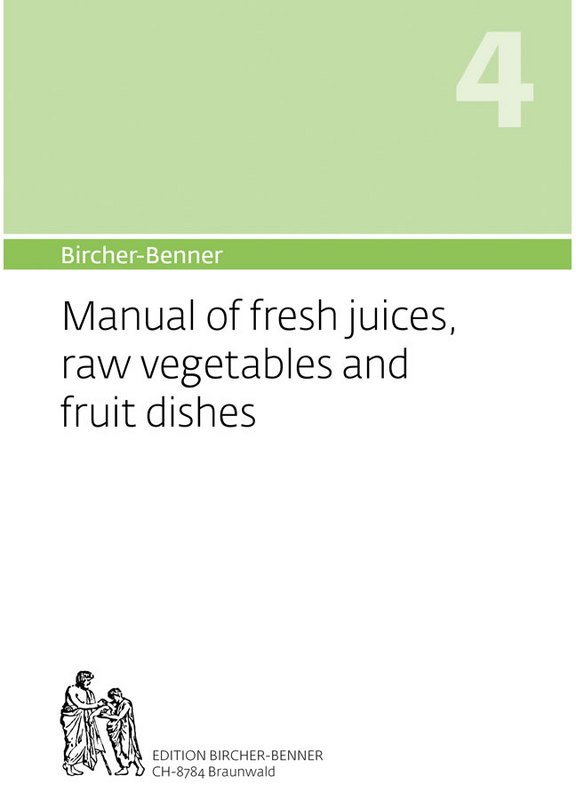 Bircher-Benner Manual 4 of fresh juices, raw vegetables and fruit dishes